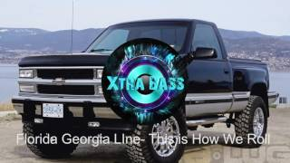 Download Lagu Florida Georgia Line- This is How We Roll ft. Luke Bryan Bass Boosted Gratis STAFABAND