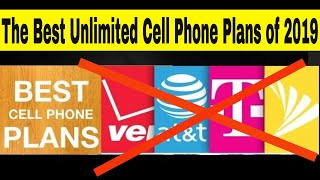 Best Cell Phone Plans 2019 - These Are The Companies Offering The Best Deals On Wireless Unlimited