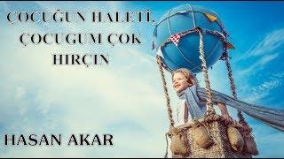 Hasan Akar - Çocuğun Haleti Çocuğum Çok Hırçın (Kısa Ders)