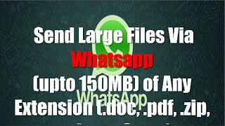 How to send large files with Whatsapp of Any Extension