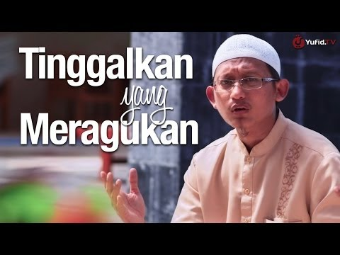 Ceramah Singkat: Tinggalkan Yang Meragukan - Ustadz Badrusalam, Lc.