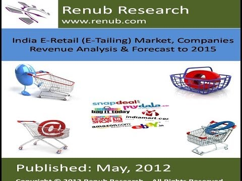 India E-Retail (E-Tailing) Market, Companies Revenue Analysis & Forecast to 2015(www.renub.com)