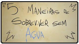5 MANEIRAS DE SOBREVIVER SEM ÁGUA