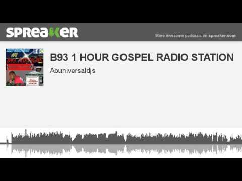 B93 1 HOUR GOSPEL RADIO STATION (part 1 of 2, made with Spreaker)