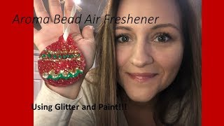How to make Aroma Bead Fresheners - Christmas Style (with glitter)