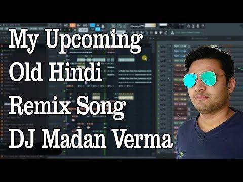 My Upcoming Old Hindi Remix Song - DJ Madan Verma