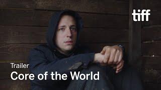CORE OF THE WORLD Trailer   TIFF 2018