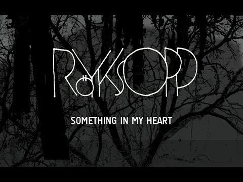 Royksopp - Something In My Heart
