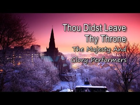 Thou Didst Leave Thy Throne - The Majesty and Glory Performers [with lyrics]