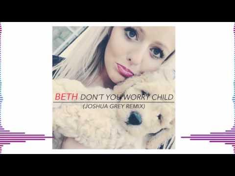 Beth - Dont You Worry Child (Joshua Grey Remix)