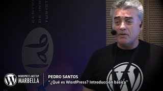 ¿Qué es WordPress? Introducción básica - Pedro Santos - Wordpress Meetup Marbela