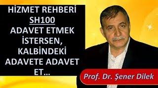 Prof. Dr. Şener Dilek - Hizmet Rehberi - Sh100 - Adavet Etmek İstersen, Kalbindeki Adavete Adavet Et