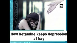 How ketamine keeps depression at bay - Health News