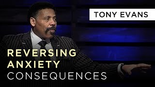Reversing Anxiety Consequences | Sermon by Tony Evans