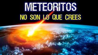 Los Meteoritos NO SON lo que CREES