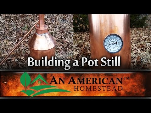Building a Pot Still - An American Homestead