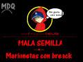 MALA SEMILLA de MARIONETAS CON BREAK