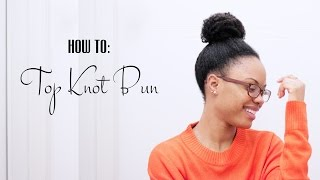 HOW TO: Make A Top Knot Bun on 4C Natural Hair