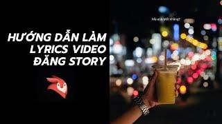 HƯỚNG DẪN LÀM LYRICS VIDEO ĐĂNG STORY BẰNG APP TRÊN ĐIỆN THOẠI | AT Duong