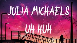 Julia Michaels - Uh Huh (Lyrics / Lyric Video)
