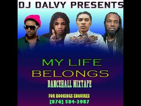 DJ DALVY - MY LIFE BELONGS DANCEHALL MIXTAPE JUL 2015