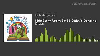 Kids Story Room Ep 18 Daisy's Dancing Dress