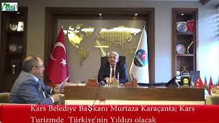 Kars Belediye Başkanı Murtaza Karaçanta; Kars Turizm'de Türkiye'nin Yıldızı olacak.
