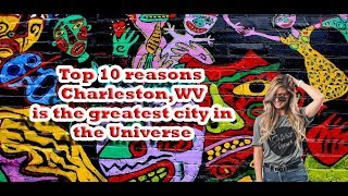Top 10 reasons  Charleston, WV is the greatest city in the Universe. #Re-Post
