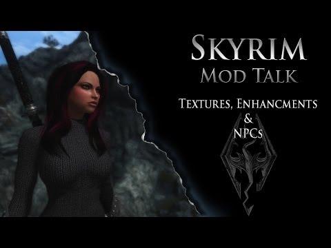 """Skyrim Mod Talk """"Textures, Enhancements & NPCs"""""""