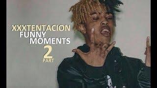 Xxxtentacion Funny Moments Part 2 Best Compilation