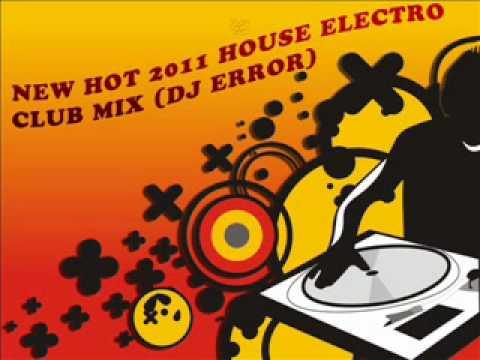 New Hot 2011 House Electro Club Mix (DJ Error)