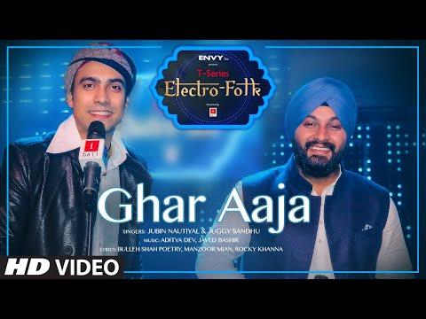 GHAR  AAJA: ELECTRO FOLK | Jubin Nautiyal, Juggy Sandhu |  Aditya Dev & Javed Bashir | Rocky - Shiv