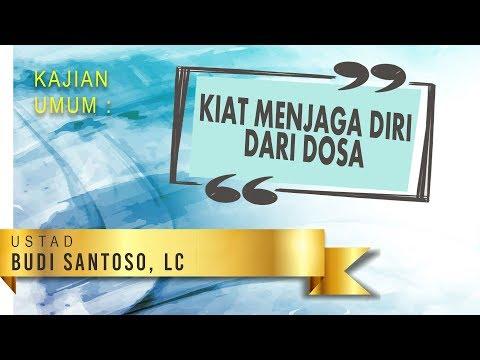 Kiat Kiat Menjaga diri dari Perbuatan Dosa - Ustadz Budi Santoso, Lc.