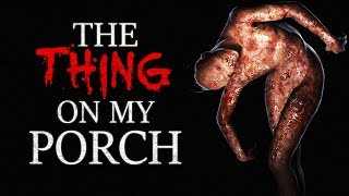 """The Thing on My Porch"" Creepypasta"