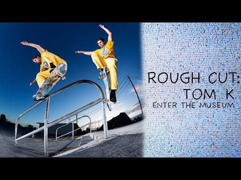 "ROUGH CUT: Tom K's ""Enter the Museum"" Part"