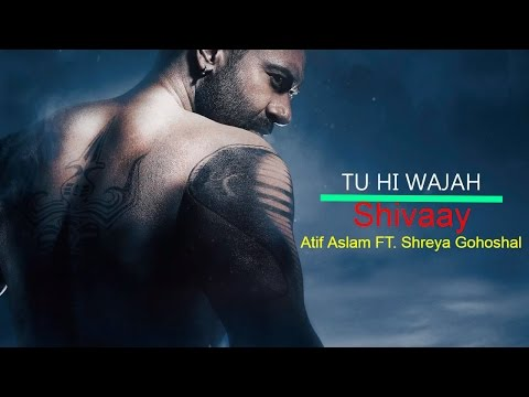 Tu hi Wajah (Atif Aslam ft. Shreya Ghoshal)-Lyrics On Screen | Shivaay | Official song |Karaoke