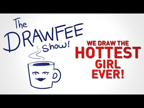 The Hottest Girl Ever! - DRAWFEE SHOW