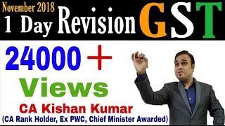 1 Day GST Revision by CA Kishan (CA Rankholder,ex PwC) [Comprehensive 8 Hours] for Nov 2018