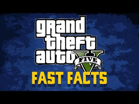 Grand Theft Auto V - Fast Facts!
