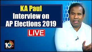 KA Paul Exclusive Interview Live   AP Assembly Elections 2019  News