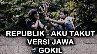 GOKIL ABIS!! Republik - Aku takut Versi Jawa