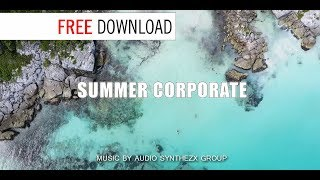 SUMMER CORPORATE for FREE / Music Without Limitations/ Background Music For Videos by Synthezx