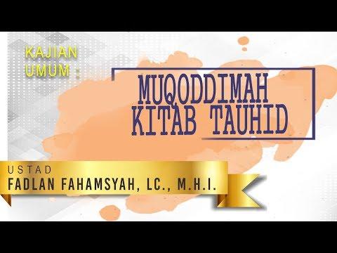 Muqaddimah Kitab Tauhid - Ustadz Fadlan Fahamsyah, Lc , M.H.I