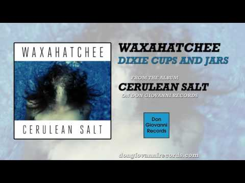 Waxahatchee - Dixie Cups And Jars