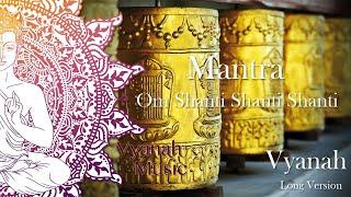 Peaceful Mantra Om Shanti Shanti Shanti Om | Long Version