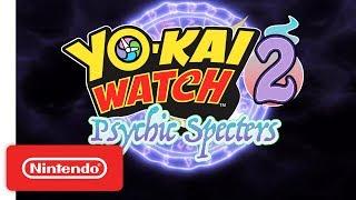 YO-KAI WATCH 2: Psychic Specters - Launch Trailer - Nintendo 3DS