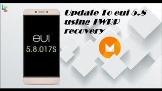 Le 1s eUI 5.8.017s Marshmallow update using TWRP (For X3 Devices)