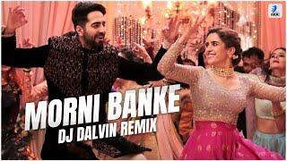 Morni Banke Remix Dj Dalvin Guru Randhawa Neha Kakkar Ayushmann Khurrana Sanya Malhotra