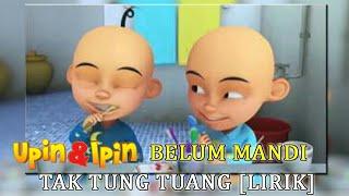 Tak Tun Tuang Parodi UPIN IPIN Belum mandi [HD & Lirik]