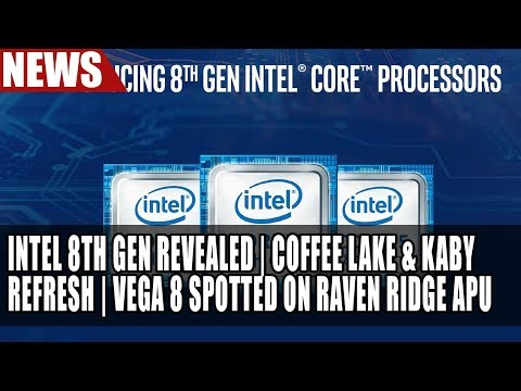 Intel 8th Generation Core | Coffee Lake Specs | Vega 8 Spotted in Raven Ridge APU